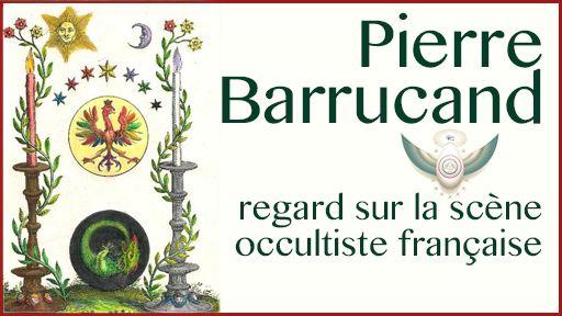 Pierre Barrucand, regard sur la scène occultiste française du XXème siècle