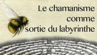 Le chamanisme comme voie de sortie du labyrinthe - Icare 4/5