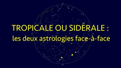 Tropicale ou sidérale : les deux astrologies face-à-face