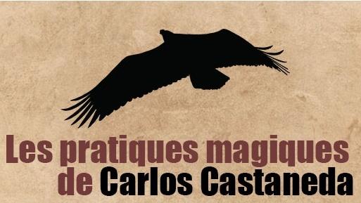 Les pratiques magiques de Carlos Castaneda