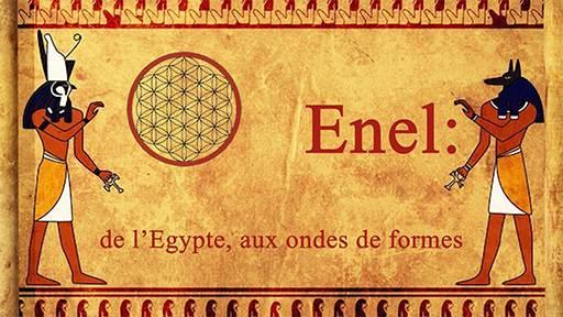 Enel : de l'Egypte, aux ondes de formes