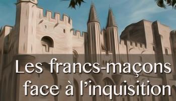 Francs-maçons et Illuminés face à l'inquisition dans l'Avignon pontificale